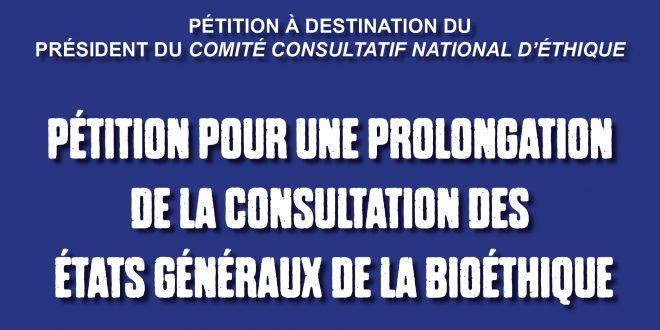 PÉTITION POUR UNE PROLONGATION  DE LA CONSULTATION DES  ÉTATS GÉNÉRAUX DE LA BIOÉTHIQUE
